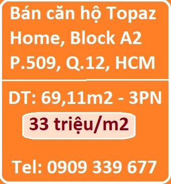 Bán căn hộ Topaz Home, Block A2 tầng 5 P.509, 3PN, Q.12, HCM, 33tr/m2; 0909339677