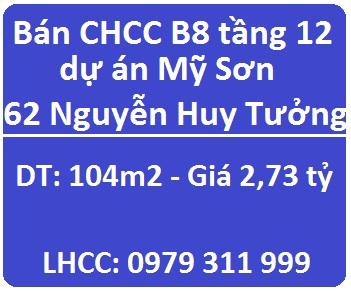 Bán CHCC B8 tầng 12 dự án Mỹ Sơn, 62 Nguyễn Huy Tưởng, Thanh Xuân; 2,73 tỷ; 0979311999