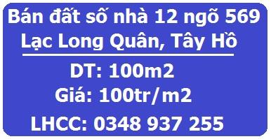 Bán đất số nhà 12 ngõ 569 Lạc Long Quân, Tây Hồ, 100tr/m2; 0348937255