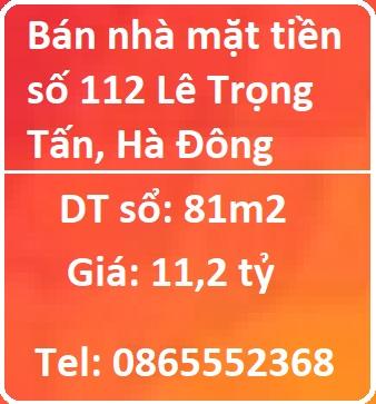Bán nhà MT số 112 Lê Trọng Tấn, Hà Đông, DT: 120m2; giá 11,2 tỷ, 0865552368