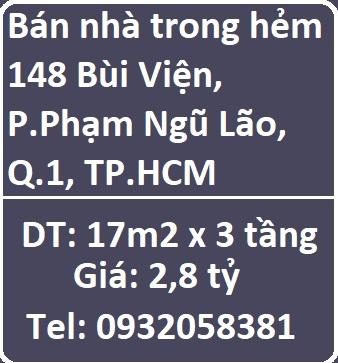 Chính chủ bán nhà trong hẻm 148 Bùi Viện, P.Phạm Ngũ Lão, Q.1; giá 2,8 tỷ, 0932058381