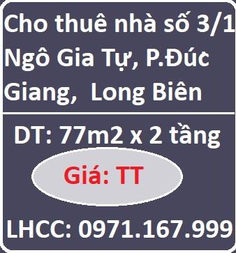 Cho thuê lâu dài nhà vị trí đẹp số 3/1 Ngô Gia Tự, P.Đức Giang,  Long Biên, 0971167999
