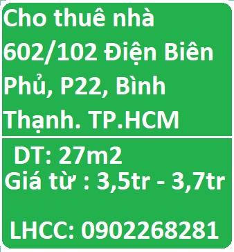 Cho thuê nhà 602/102 Điện Biên Phủ, P22 Bình Thạnh. TPHCM, 3,5tr; 0902268281